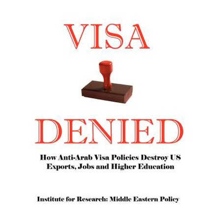 Visa Denied : How Anti-Arab Visa Policies Destroy Us Exports, Jobs and Higher (Us Certificate Of Origin For Exports To Israel)