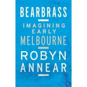 Bearbrass : Imagining Early Melbourne