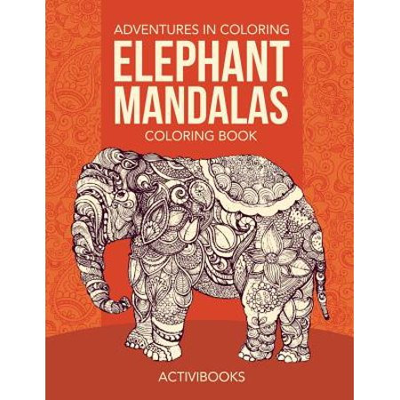 Adventures in Coloring : Elephant Mandalas Coloring Book - Elephant Coloring