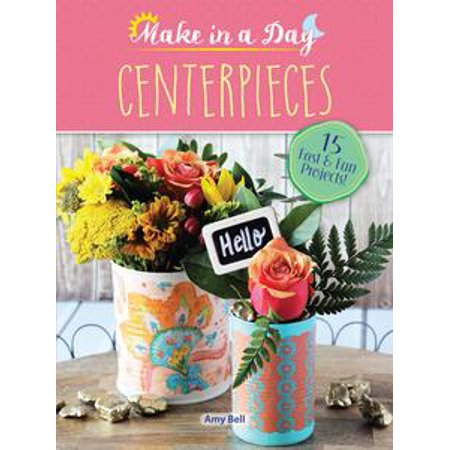 Make in a Day: Centerpieces - eBook - Book Centerpieces