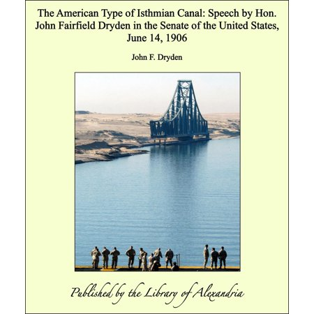 The American Type of Isthmian Canal: Speech by Hon. John Fairfield Dryden in the Senate of the United States, June 14, 1906 - eBook](City Of Fairfield Ohio)
