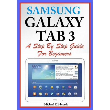 Sumsung Galaxy Tab 3 A Complete Step By Step Guide for Beginners -