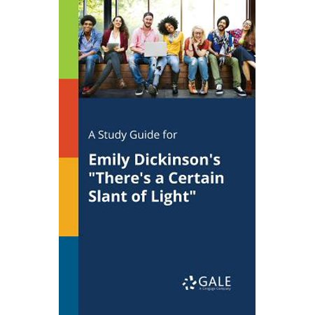A Study Guide for Emily Dickinson's There's a Certain Slant of