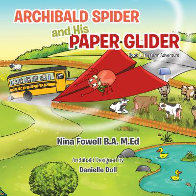 Archibald Spider and His Paper Glider : Book 1: The Farm