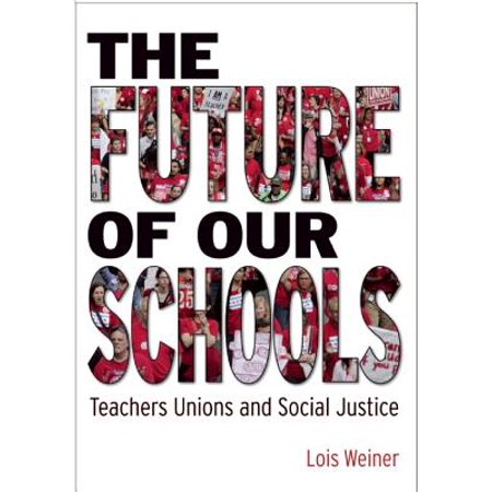 The Future of Our Schools : Teachers Unions and Social Justice (Teacher Unions)