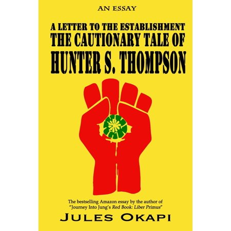 A Letter to the Establishment: The Cautionary Tale of Hunter S. Thompson -