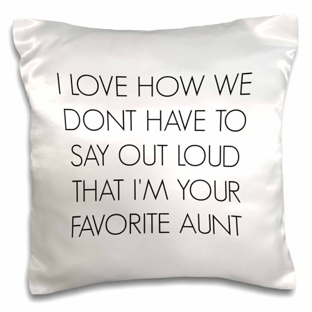 3dRose I love how we dont have to say out loud Im your favorite aunt - Pillow Case, 16 by 16-inch ()