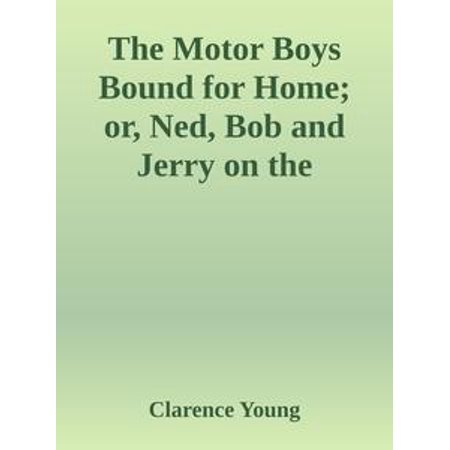 The Motor Boys Bound for Home; or, Ned, Bob and Jerry on the Wrecked Troopship - eBook