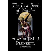The Last Book of Wonder by Edward J. M. D. Plunkett, Fiction, Classics, Fantasy, Horror