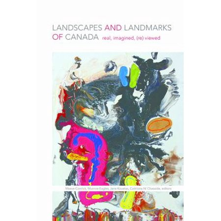 Landscapes And Landmarks Of Canada  Real  Imagined  Reviewed