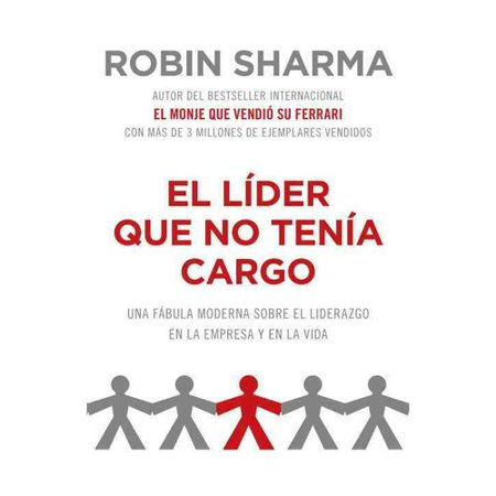 El Lider Que No Tenia Cargo   The Leader Who Had No Title  Una Fabula Moderna Sobre El Liderazgo En La Empresa Y En La Vida   A Modern Fable On Real Success In Business And In Life