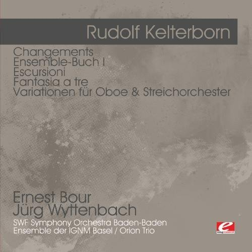 Rudolf Kelterborn - Rudolf Kelterborn: Changements; Ensemble-Buch I; Escursioni; Etc. [CD]