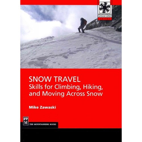 Snow Travel: Skills for Climbing, Hiking, and Moving Across Snow