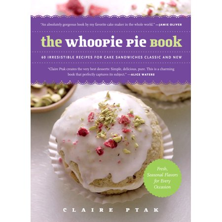 The Whoopie Pie Book : 60 Irresistible Recipes for Cake Sandwiches Classic and New