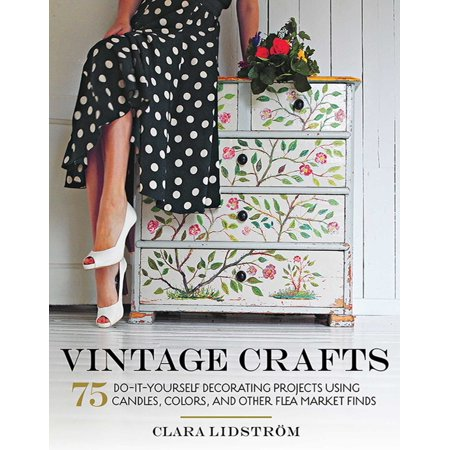 Vintage Crafts : 75 Do-It-Yourself Decorating Projects Using Candles, Colors, and Other Flea Market Finds