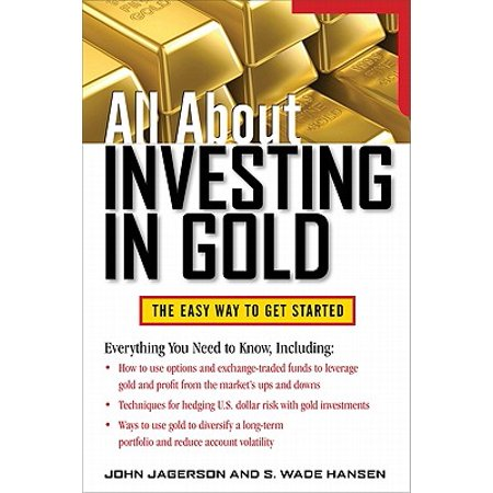 All about Investing in Gold : The Easy Way to Get