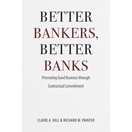 Better Bankers  Better Banks  Promoting Good Business Through Contractual Commitment