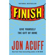Finish : Give Yourself the Gift of Done