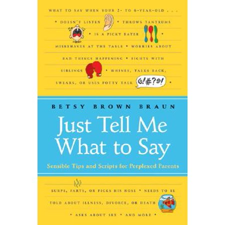 Just Tell Me What to Say : Sensible Tips and Scripts for Perplexed Parents