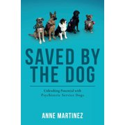 Saved by the Dog: Unleashing Potential with Psychiatric Service Dogs (Paperback)