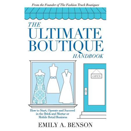 The Ultimate Boutique Handbook : How to Start, Operate and Succeed in a Brick and Mortar or Mobile Retail Business ()