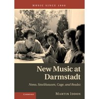 New Music at Darmstadt : Nono, Stockhausen, Cage, and Boulez