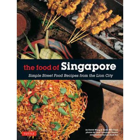 The Food Of Singapore  Simple Street Food Recipes From The Lion City