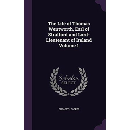 The Life of Thomas Wentworth, Earl of Strafford and Lord-Lieutenant of Ireland Volume 1 - image 1 of 1