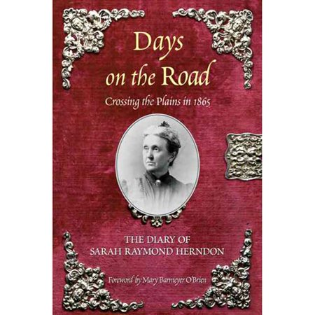 Days on the Road: Crossing the Plains in 1865, the Diary of Sarah Raymond Herndon by