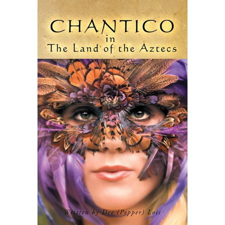 Chantico in the Land of the Aztecs - eBook (In The Land Of Oo Bla Dee)