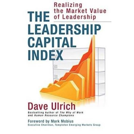 The Leadership Capital Index  Realizing The Market Value Of Leadership