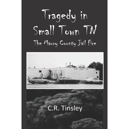 Tragedy in Small Town TN: The Maury County Jail Fire