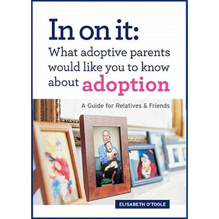 In on It: What Adoptive Parents Would Like You to Know about Adoption : A Guide for Relatives and Friends