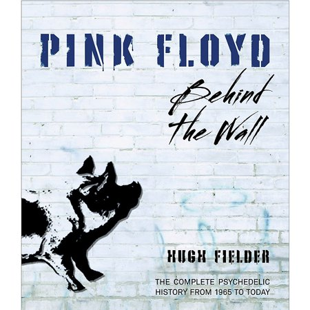 Hal Leonard Pink Floyd Behind The Wall - The Complete Psychedelic History from 1965 to Today