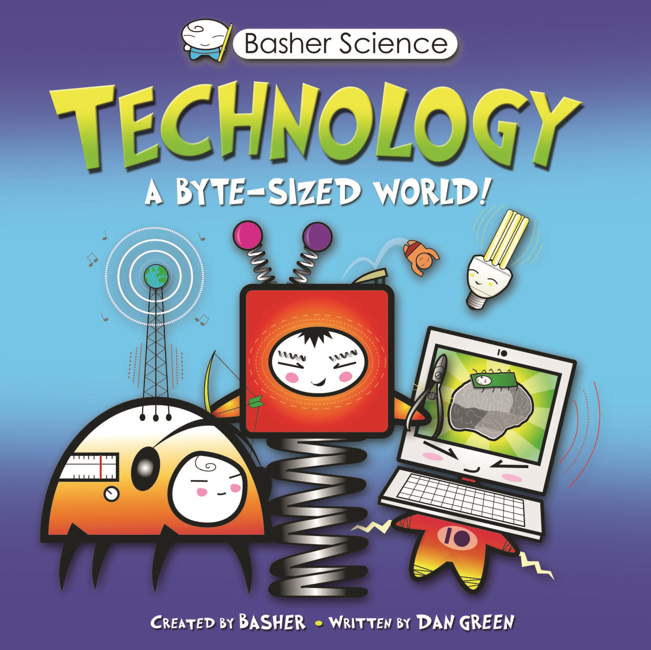 Basher Science: Technology : A byte-sized world!