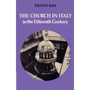 The Church in Italy in the Fifteenth Century : The Birkbeck Lectures 1971
