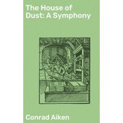The House of Dust: A Symphony - eBook