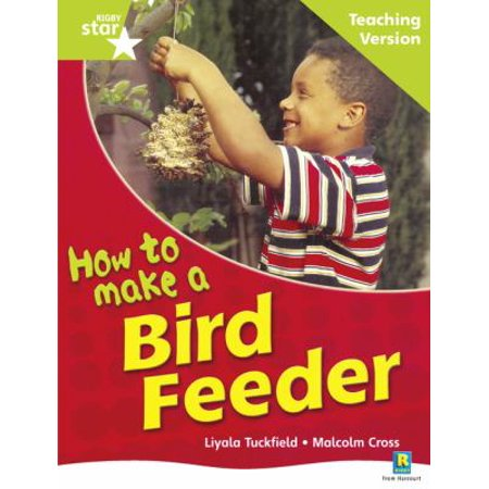 Rigby Star Non-fiction Guided Reading Green Level: How to Make a Bird Feeder Teaching Ver ()