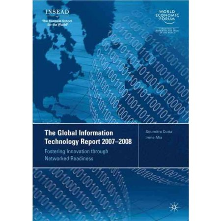 The Global Information Technology Report 2007 2008  Fostering Innovation Through Networked Readiness
