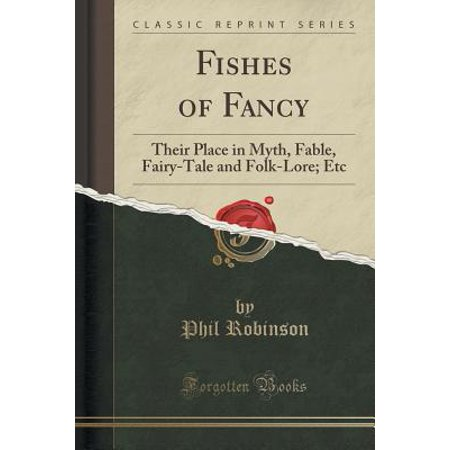 Fishes of Fancy : Their Place in Myth, Fable, Fairy-Tale and Folk-Lore; Etc (Classic Reprint) - Fancy Fish