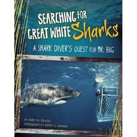 Searching for Great White Sharks : A Shark Diver's Quest for Mr.