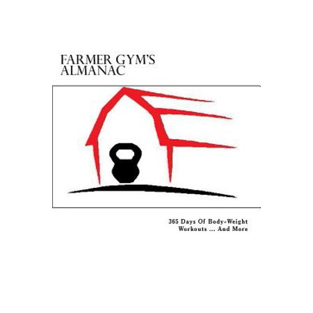 Farmer Gyms Almanac  365 Days Of Body Weight Workouts   And More