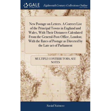 New Postage on Letters. a Correct List of the Principal Towns in England and Wales, with Their Distances Calculated from the General-Post-Office, London; With the Rates of Postage as Directed by the Late Act of Parliament (Hardcover)