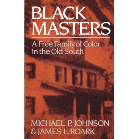 Black Masters : A Free Family of Color in the Old -