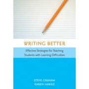 Writing Better : Effective Strategies for Teaching Students with Learning Difficulties