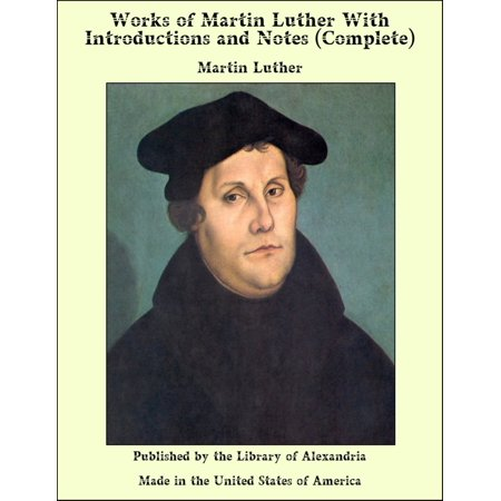 Works of Martin Luther With introductions and Notes (Complete) - eBook - Halloween Martin Luther
