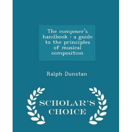 The Composer's Handbook: A Guide to the Principles of Musical Composition - Scholar's Choice Edition