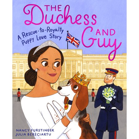 The Duchess and Guy : A Rescue-to-Royalty Puppy Love (A Girl A Guy And A Gob)
