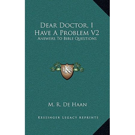 Dear Doctor, I Have a Problem V2 : Answers to Bible