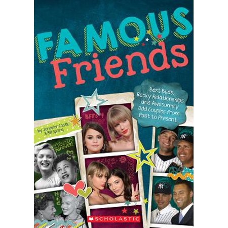 Famous Friends : Best Buds, Rocky Relationships, and Awesomely Odd Couples from Past to Present
